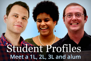 Student Profiles. Meet a 1L, 2L, 3L and alum.