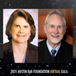 Betty Blackwell '80 and Judge Tim Sulak '78 received the Distinguished Lawyer Award in the 2021 Austin Bar Foundation Virtual Gala.