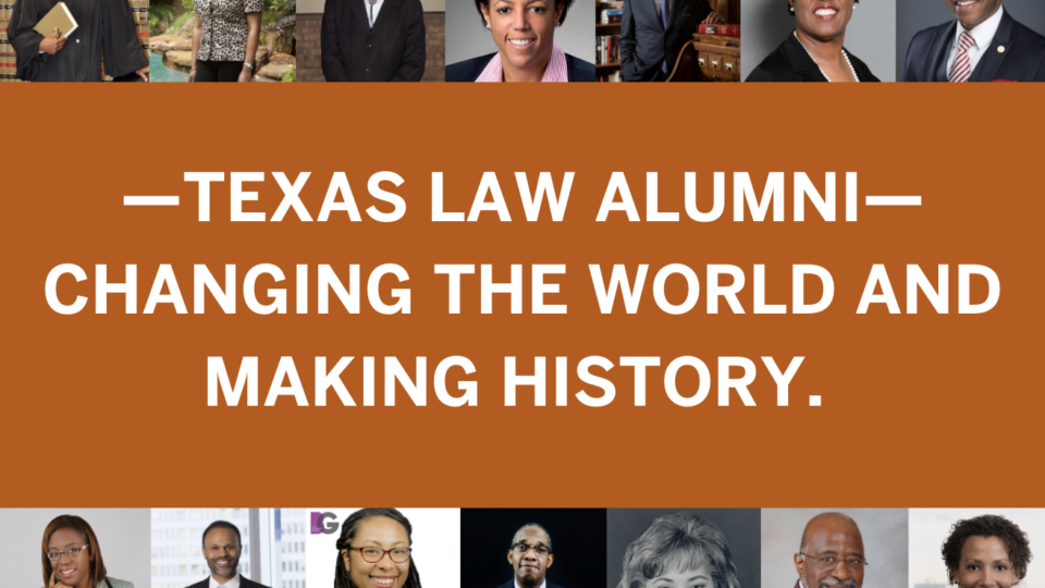 """Headshots of 28 alumni and text that reads, """"Texas Law Alumni - Changing the World and Making History"""""""