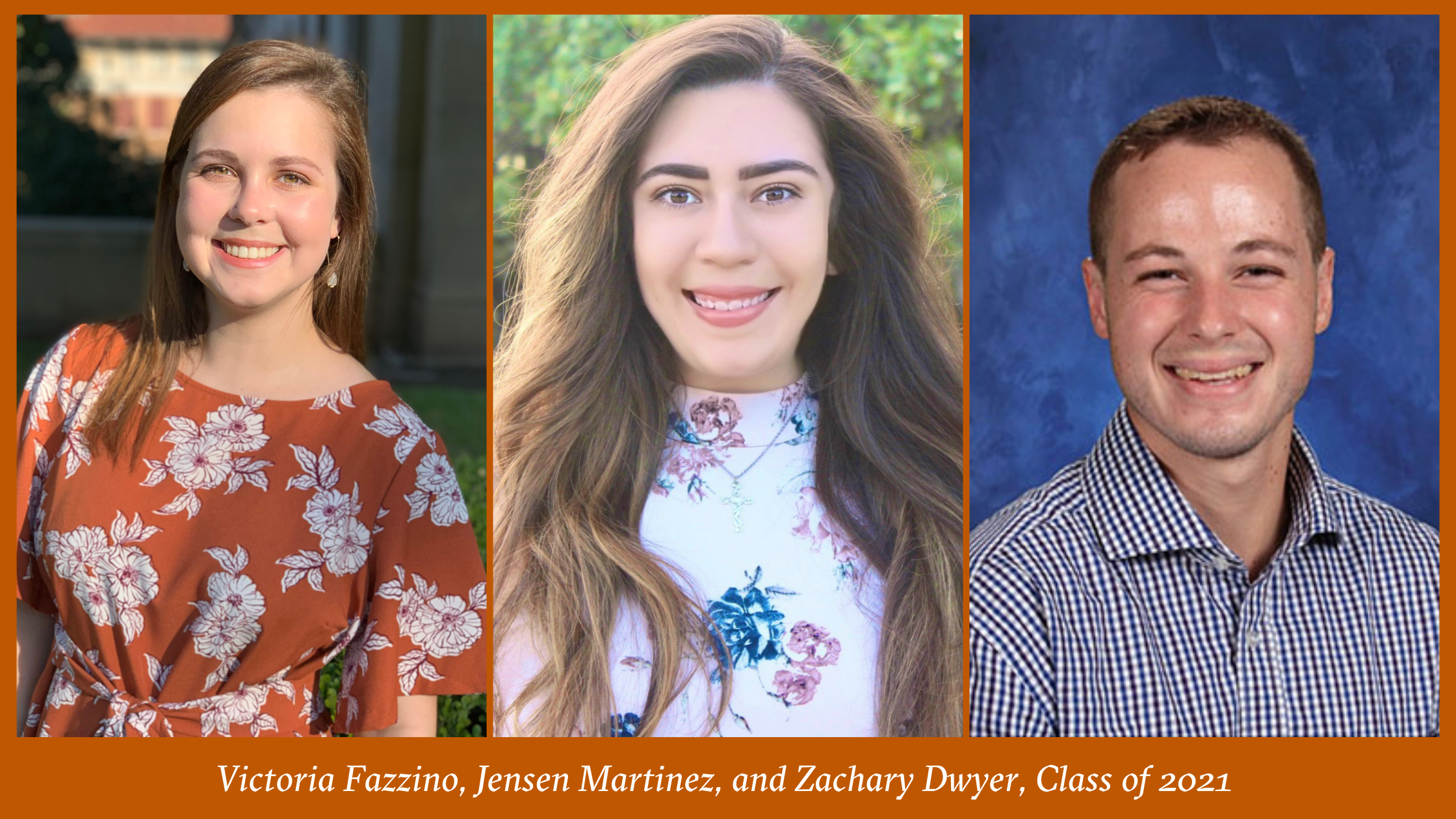 Headshots of Victoria Fazzino, Jensen Martinez, and Zachary Dwyer, Class of 2021 set against a burnt orange background with their names listed below.